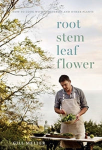 Root, Stem, Leaf, Flower : How to Cook with Vegetables and Other Plants