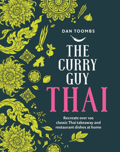 The Curry Guy Thai : Recreate over 100 Classic Thai Takeaway and Restaurant Dishes at Home