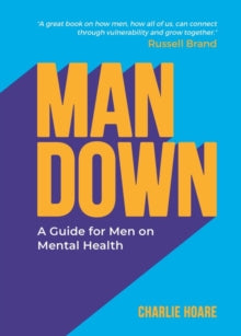 Man Down : A Guide for Men on Mental Health