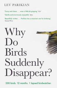 Why Do Birds Suddenly Disappear? : 200 birds. 12 months. 1 lapsed birdwatcher.