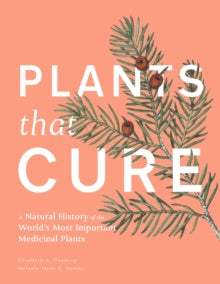 Plants That Cure : A natural history of the world's most important medicinal plants