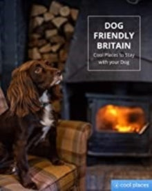 Dog Friendly Britain : Cool Places to Stay with your Dog