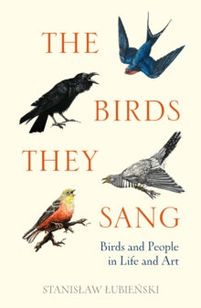 The Birds They Sang : Birds and People in Life and Art
