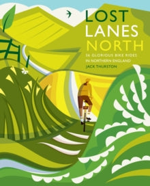 Lost Lanes North : 36 Glorious bike rides in Yorkshire, the Lake District, Northumberland and northern England : 4
