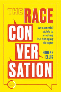 The Race Conversation : An essential guide to creating life-changing dialogue