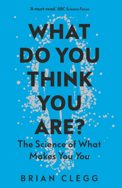 What Do You Think You Are? : The Science of What Makes You You