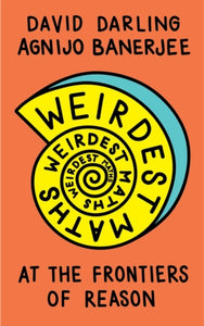 Weirdest Maths : At the Frontiers of Reason