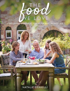 The Food We Love : Home-cooked, nourishing food at the heart of family life