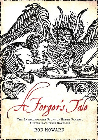 A Forger's Tale The Extraordinary Story of Henry Savery, Australia's First Novelist