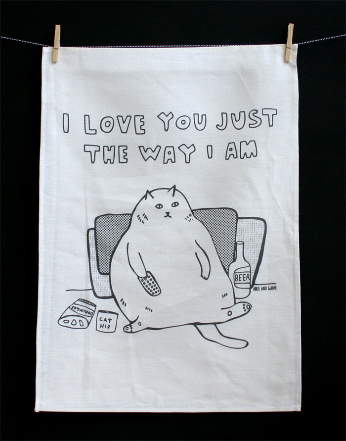 Just The Way I Am Tea Towel