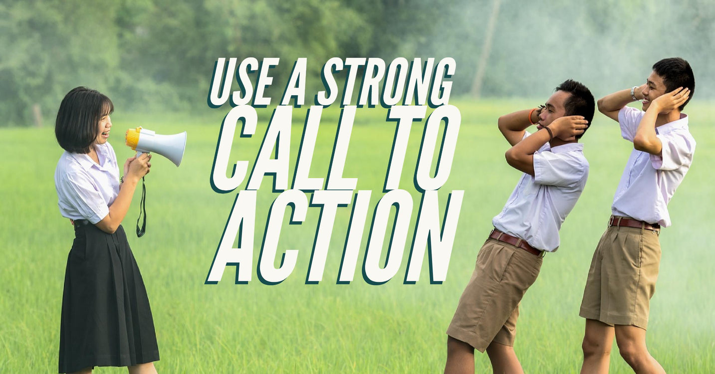 Use a Strong Call To Action