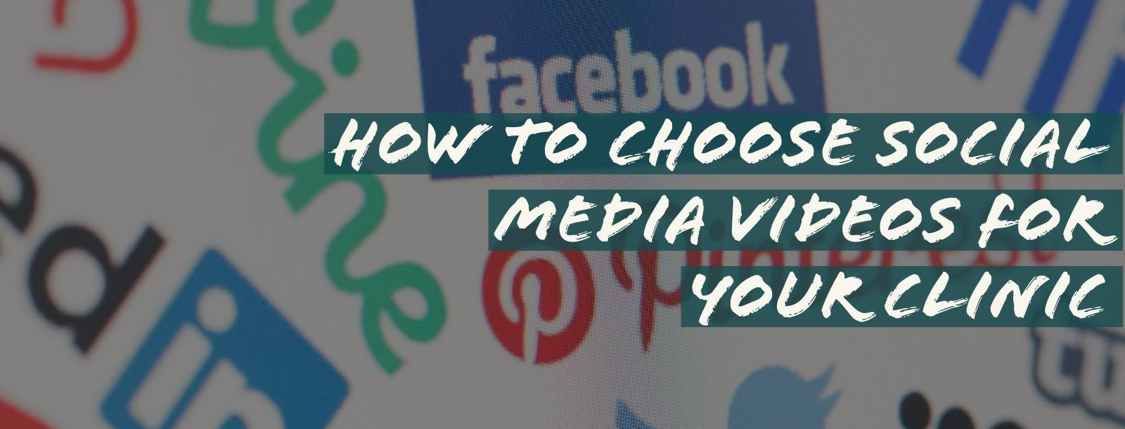How to Choose Social Media Videos for Your Clinic