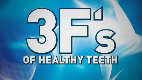 The Three F's of Healthy Teeth