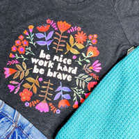 be nice work hard be brave tee