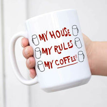 Load image into Gallery viewer, My House My Rules My Coffee 11oz Ceramic Coffee Mug Birthday Gifts, Mothers Day Gifts, Christmas Gifts,Dropshipping - Retfull