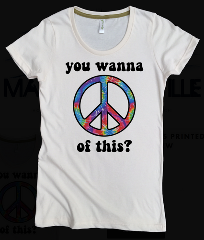 Wanna Peace of This? 100% Organic Cotton Crew T-Shirt
