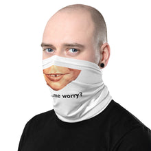 Load image into Gallery viewer, Neck Gaiter - What...me worry?