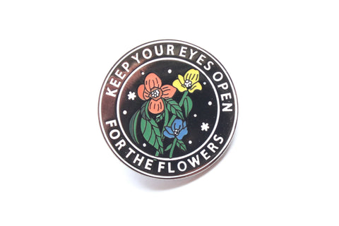 Keep Your Eyes Open For The Flowers Enamel Pin