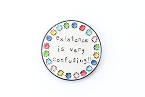 Existence is Very Confusing Enamel Pin