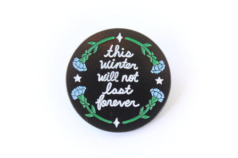 This Winter Will Not Last Forever Enamel Pin