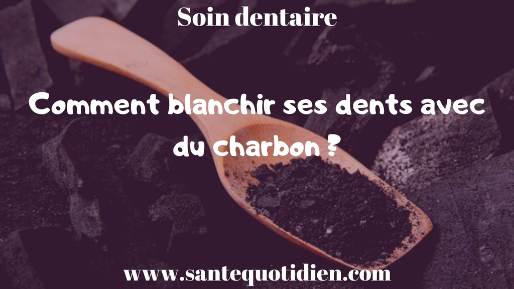 COMMENT BLANCHIR SES DENTS AVEC DU CHARBON ?