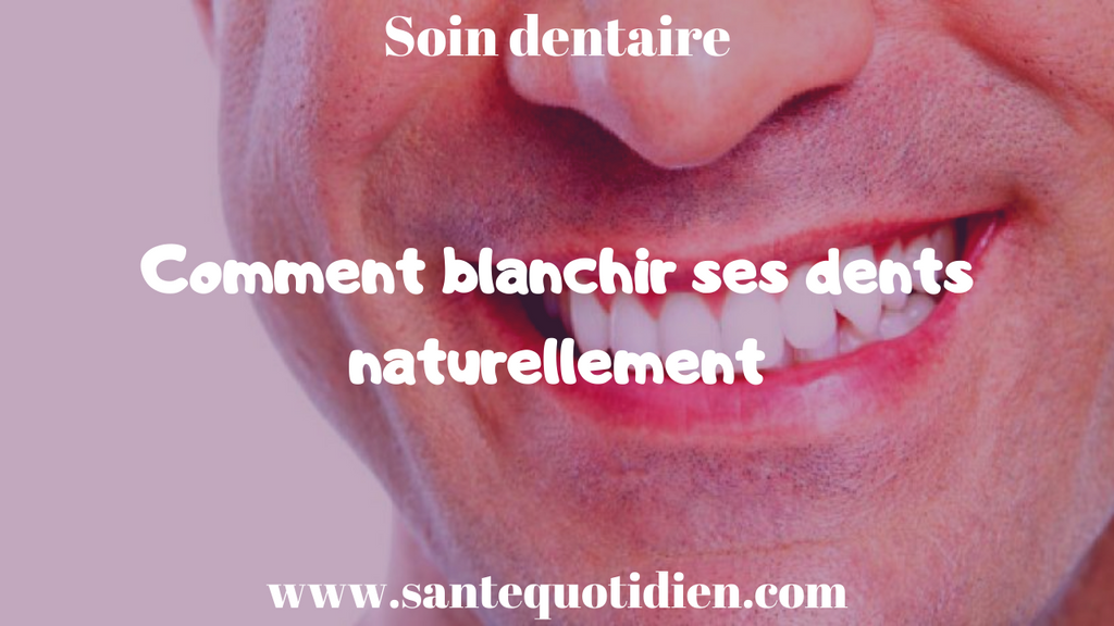 COMMENT BLANCHIR SES DENTS NATURELLEMENT ?