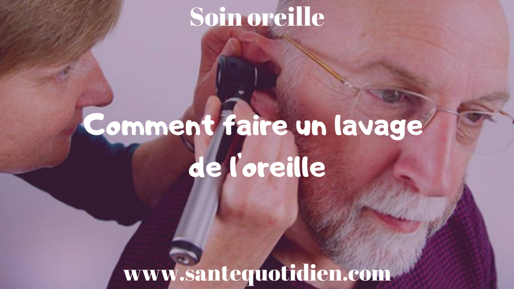 COMMENT FAIRE UN LAVAGE DE L'OREILLE ?