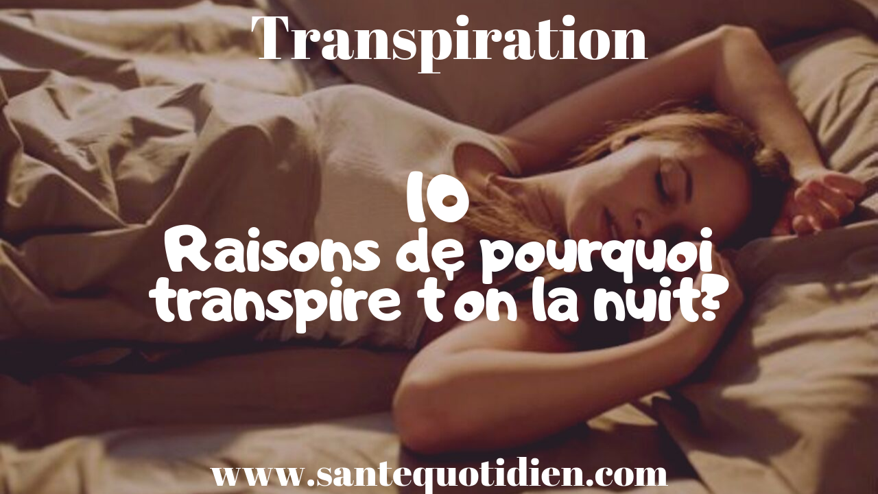 10 raisons de pourquoi transpire t'on la nuit?