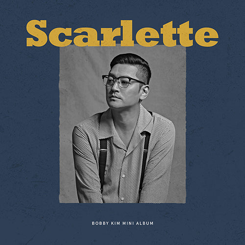 BOBBY KIM | 바비킴 | 1st Mini Album : SCARLETTE