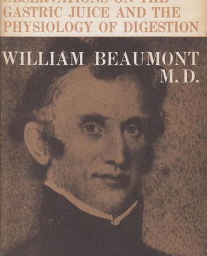 Experiments and Observations on the Gastric Juice and the Physiology of Digestion by William Beaumont, MD (1959) [Reprint of 1883 Edition]