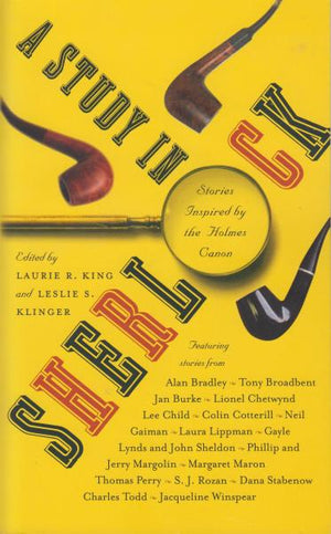 A Study in Sherlock: Stories Inspired by the Holmes Canon Edited by Laurie R. King and Leslie S. Klinger (2011) Signed