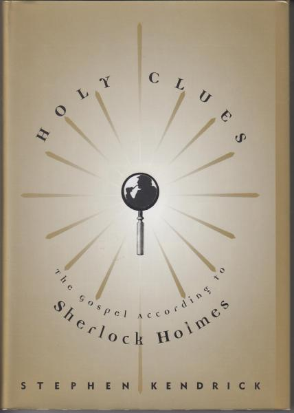 Holy Clues: The Gospel According to Sherlock Holmes by Stephen Kendrick (1999)
