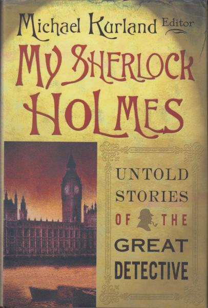 My Sherlock Holmes: Untold Stories of the Great Detective Edited by Michael Kurland (2003)