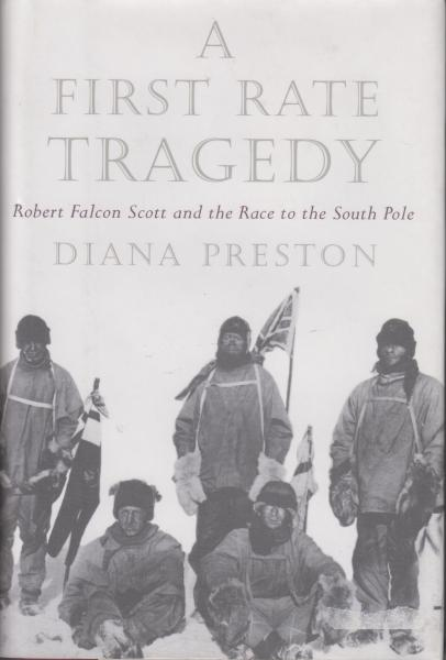 A First Rate Tragedy: Robert Falcon Scott and the Race to the South Pole by Diana Preston (1998) First US Edition