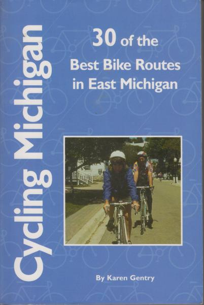 Cycling Michigan: 30 of the Best Bike Routes in East Michigan by Karen Gentry (1995)
