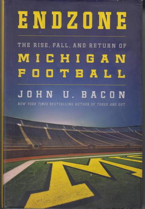 Endzone: The Rise, Fall, and Return of Michigan Football by John U. Bacon (2015)
