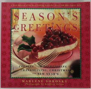 Season's Greetings: Cooking and Entertaining for Thanksgiving, Christmas, and New Year's by Marlene Sorosky (1997)