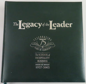 Legacy of the Leader: Celebrating 75 Years of Leadership; The School of Hospitality Business Michigan State University, 1927-2002 by Dan Hager (2002)