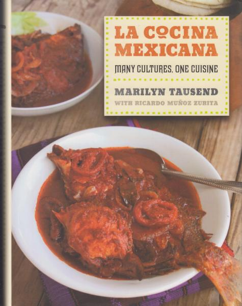 La Cocina Mexicana: Many Cultures, One Cuisine by Marilyn Tausend with Ricardo Munoz Zurita (2012)