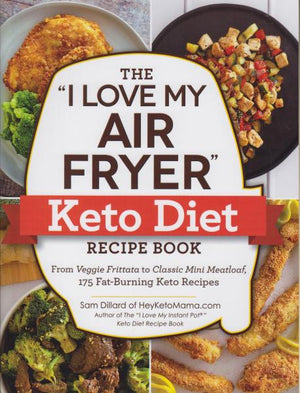 "The ""I Love My Air Fryer"" Keto Diet Recipe Book: From Veggie Frittata to Classic Mini Meatloaf, 175 Fat-Burning Keto Recipes by Sam Dillard (2019)"