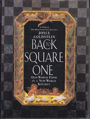 Back to Square One: Old-World Food in a New-World Kitchen by Joyce Goldstien (1992) Signed by Author