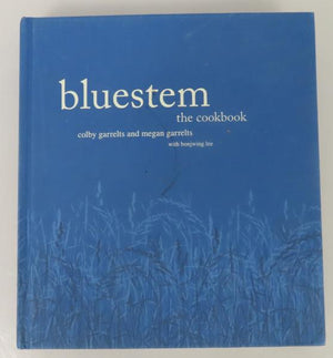 Bluestem: the Cookbook by Colby Garrelts and Megan Garrelts with Bonjwing Lee (2011) Signed by Colby Garrelts