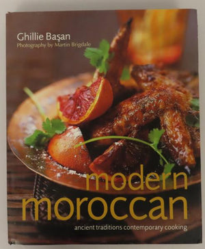 Modern Moroccan: Ancient Traditions, Contemporary Cooking by Ghillie Basan (2004)