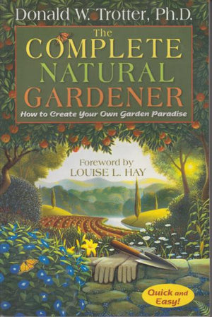 The Complete Natural Gardener: How to Create Your Own Garden Paradise by Donald W. Trotter (2000)