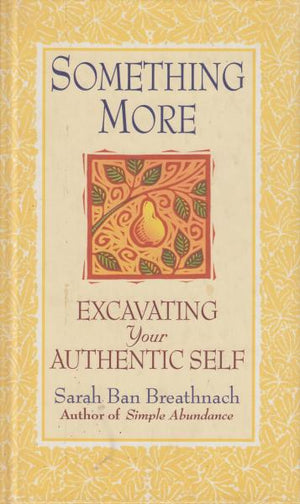 Something More: Excavating Your Authentic Self by Sarah Ban Breathnach (1998)