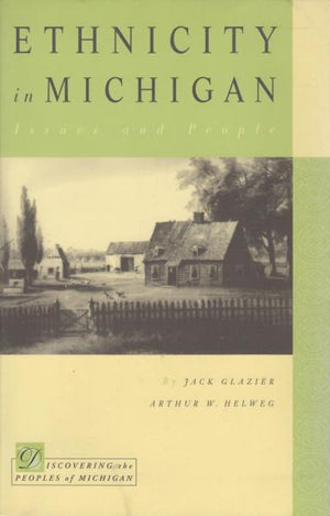 Ethnicity in Michigan: Issues and People by Jack Glazier and Arthur W. Helweg (2001)
