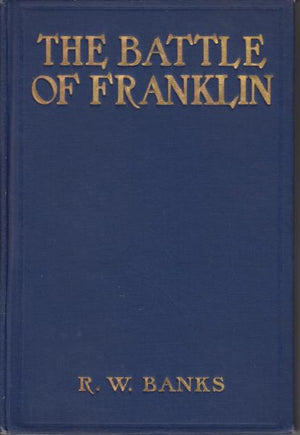 The Battle of Franklin, November 30th, 1964: The Bloodiest Engagement of the War Between the States By R. W. Banks (1908)