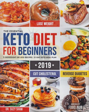 The Essential Keto Diet For Beginners 2019: 5 Ingredient or Less Recipes; 21 Day Keto Meal Plan by Dr. Suzy Shaw (2019)