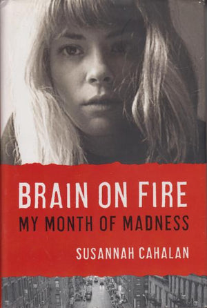 Brain on Fire: My Month of Madness by Susannah Cahalan (2012)