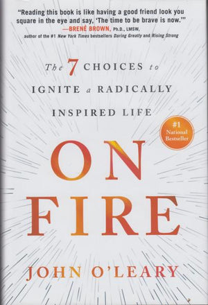 On Fire: The 7 Choices to Ignite a Radically Inspired Life by John O'Leary (2017)